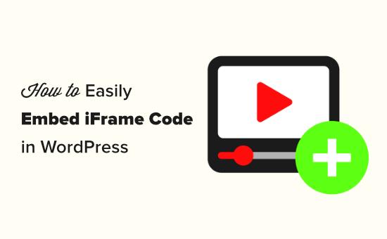 How to Easily Embed iFrame Code in WordPress (3 Methods)